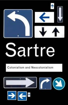 Colonialism And Neocolonialism By Sartre, Jean-Paul/ Haddour, Azzedine (TRN)/ Young, Robert J. (INT)