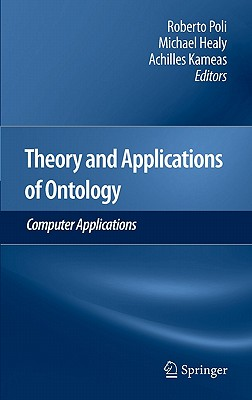 Theory and Applications of Ontology By Poli, Roberto (EDT)/ Healy, Michael (EDT)/ Kameas, Achilles (EDT)